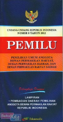 Cover Buku Pemilihan Umum anggota Dewan Perwakilan Rakyat, Dewan Perwakilan Daerah, Dan Dewan Perwakilan Rakyat Daerah