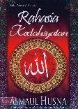 Rahasia Kedahsyatan Asmaul Husna : Dilengkpi Surah Al-Fatihah dan Ayat Kursi