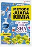 Metode Juara Kimia : Intisari Komplet Kimia SMA Kelas X, XI, XII