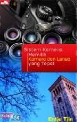 SISTEM KAMERA : Memilih Kamera dan Lensa yang Tepat