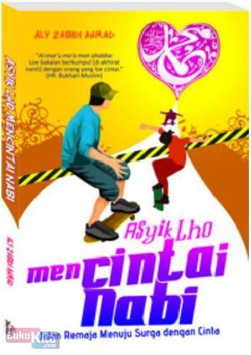 Cover Buku Asyik Lho Mencintai Nabi : Jalan Remaja Menuju Sorga dengan Cinta