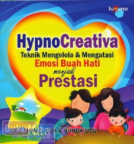 Cover Buku Hypno Creativa : Teknik Mengelola & Mengatasi Emosi Buah Hati menjadi Prestasi