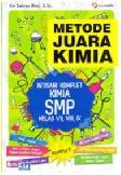 Metode Juara Kimia : Intisari Komplet Kimia SMP Kelas VII, VIII, IX