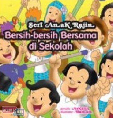 Cover Buku Seri Anak Rajin : Bersih-Bersih Bersama di Sekolah