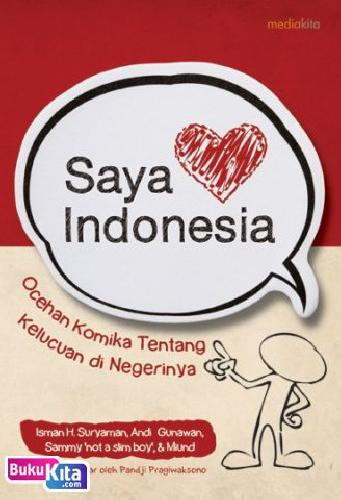 Cover Buku Saya Cinta Indonesia : Ocehan Komika Tentang Kelucuan di Negerinya