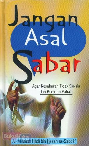Cover Buku Jangan Asal Sabar : Agar Kesabaran Tidak Sia-sia dan Berbuah Pahala