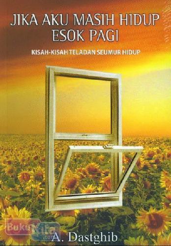 Cover Buku Jika Aku Masih Hidup Esok Pagi (Kisah-Kisah Teladan Seumur Hidup)