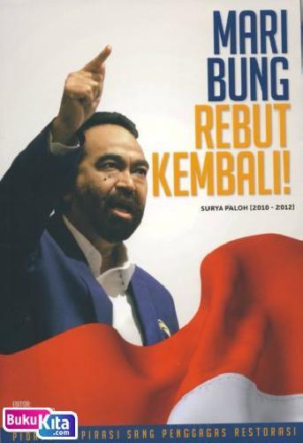 Cover Buku Mari Bung Rebut Kembali - Surya Paloh 2010-2012