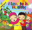 I Love to be Healthy - Aku Senang Tubuhku Sehat (full color)