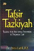 Tafsir Tazkiyah : Tadabur Ayat-Ayat untuk Pencerahan & Penyucian Hati