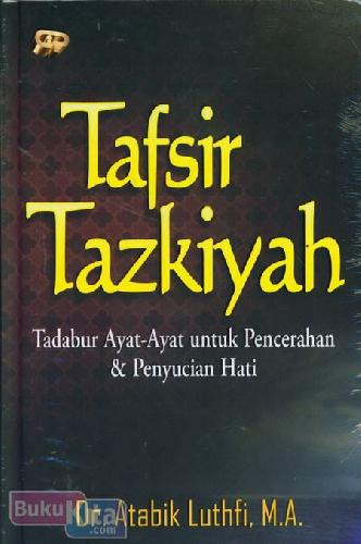 Cover Buku Tafsir Tazkiyah : Tadabur Ayat-Ayat untuk Pencerahan & Penyucian Hati