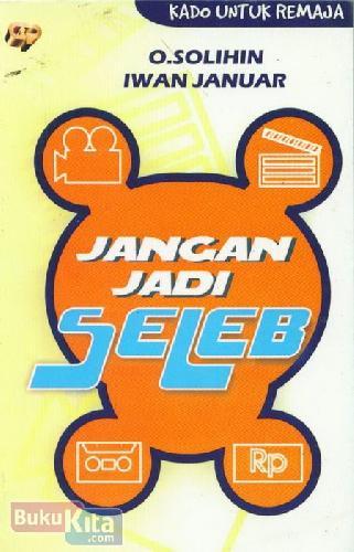 Cover Buku Jangan Jadi Seleb (Kado Untuk Remaja)