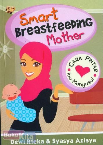 Cover Buku Smart Breastfeeding Mother : Cara Pintar Ibu Menyusui