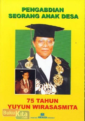 Cover Buku Pengabdian Seorang Anak Desa - 75 Tahun Yuyun Wirasasmita