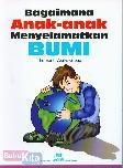 Bagaimana Anak-anak Menyelamatkan Bumi