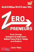 ZeroPreneurs : Kisah, Strategi, Keringat & Air Mata Darah, Bahkan Tanpa Mata & Telinga, serta Sedekah