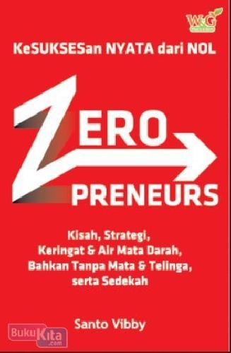 Cover Buku ZeroPreneurs : Kisah, Strategi, Keringat & Air Mata Darah, Bahkan Tanpa Mata & Telinga, serta Sedekah