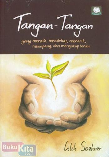 Cover Buku Tangan-Tangan : yang meraih, mendekap, menarik, menopang, dan mengatup berdoa