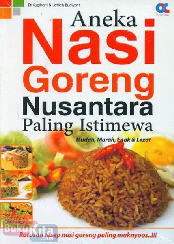 Cover Buku Aneka Nasi Goreng Nusantara Paling Istimewa - Mudah, Murah, Enak & Lezat Food Lovers