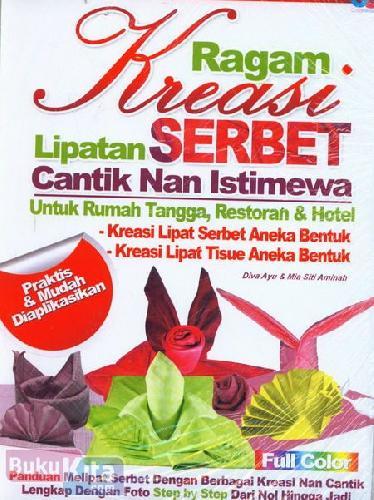 Cover Buku Ragam Kreasi Lipatan Serbet Cantik Nan Istimewa : Untuk Rumah Tangga, Restoran & Hotel