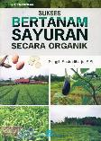 Sukses Bertanam Sayuran Secara Organik