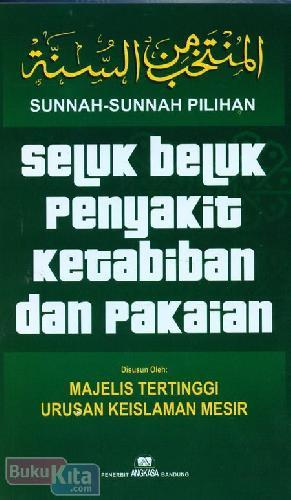Cover Buku Sunnah-Sunnah Pilihan Seluk Beluk Penyakit Ketabiban dan Pakaian