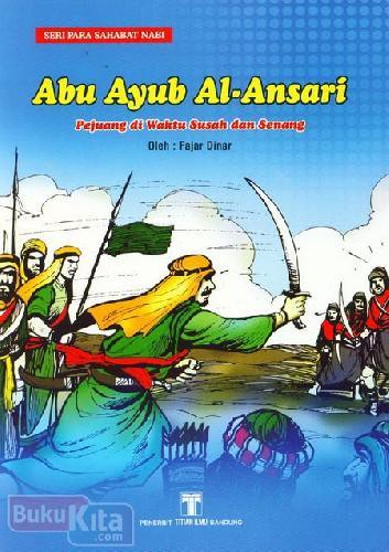 Cover Buku Abu Ayub Al-Ansari : Pejuang di Waktu Susah dan Senang