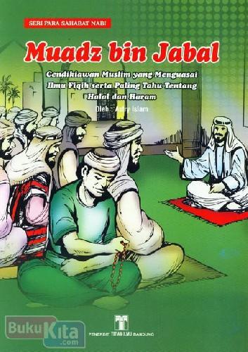 Cover Buku Muadz bin Jabal : Cendikiaan Muslim yang Menguasai Ilmu Fiqih serta Paling Tahu Tentang Hal dan Haram