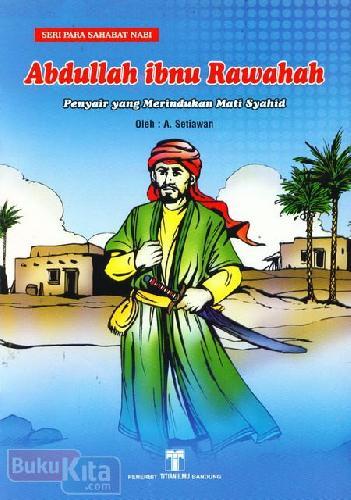 Cover Buku Abdullah Ibnu Rawahah : Penyair yang Merindukan Mati Syahid