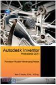 Autodesk Inventor Profesional 2011 : Panduan Mudah Merancang Mesin