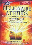 The Billionaire Attitude : 90 Hari Percepatan Sukses Melalui Mind-logy