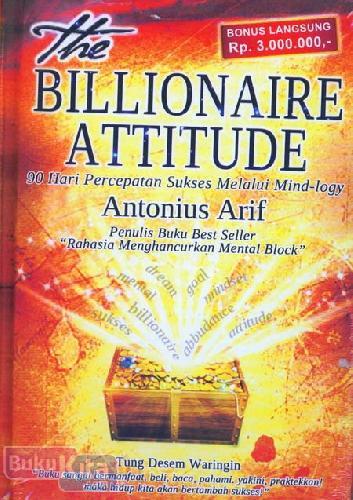 Cover Buku The Billionaire Attitude : 90 Hari Percepatan Sukses Melalui Mind-logy