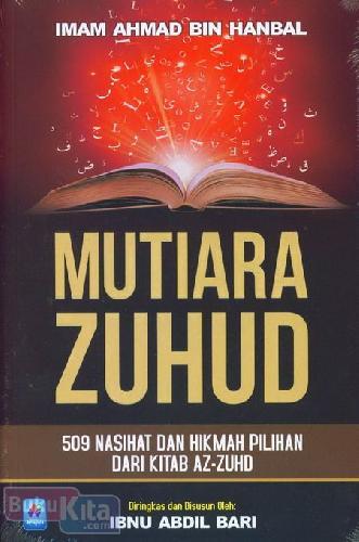 Cover Buku Mutiara Zuhud : 509 Nasihat dan Hikmah Pilihan Dari Kitab AZ-ZUHD