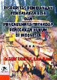 Disparitas Pemidanaan Pembalakan Liar dan Pengaruhnya Terhadap Penegakan Hukum di Indonesia (Disc 50%)