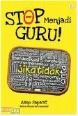 Stop Menjadi Guru!