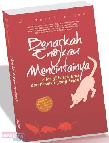 Cover Buku Benarkah Engkau Mencintainya : Filosofi Patah Hati dan Pacaran yang Sejati
