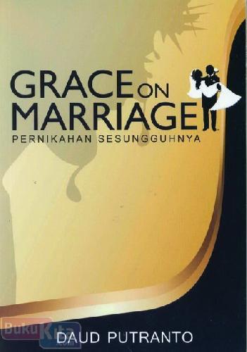 Cover Buku Grace on Marriage - Pernikahan Sesungguhnya
