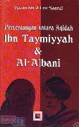Pertentangan antara Aqidah Ibn Taymiyyah & Al-Albani