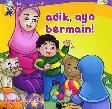 Seri Buku Untuk Kakak : Adik Ayo Bermain!