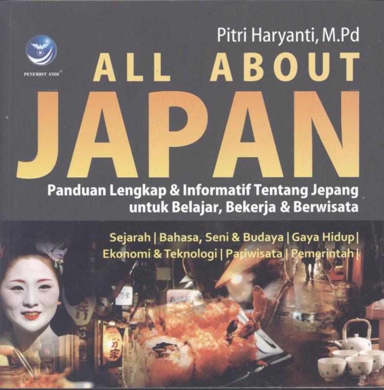 Cover Buku All About Japan : Panduan Lengkap dan Informatif Tentang Jepang untuk Belajar, Bekerja dan Berwisata