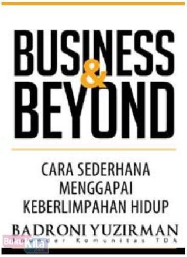Cover Buku Business & Beyond : Cara Sederhana Menggapai Keberlimpahan Hidup (Promo Best Book)