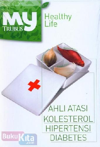 Cover Buku My Healthy Life : Ahli Atasi Kolesterol Hipertensi Diabetes