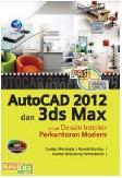 Panduan Aplikatif Dan Solusi : AutoCad 2012 Dan 3ds Max Untuk Desain Interior Perkantoran Modern