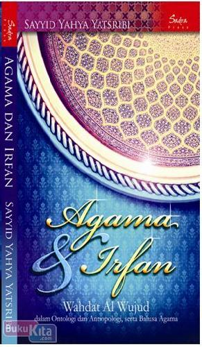 Cover Buku Agama dan Irfan : Wahdat al-Wujud Dalam Ontologi dan Antropologi. serta Bahasa Agama