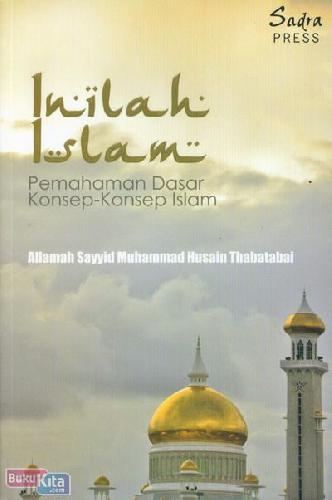 Cover Buku Inilah Islam : Pemahaman Dasar Konsep-Konsep Islam