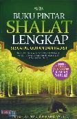 Buku Pintar Shalat Lengkap : Sesuai Al-Quran dan Hadist
