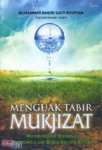 Cover Buku Menguak Tabir Mujizat : Membongkar Rahasia Peristiwa Luar Biasa Secara Ilmiah