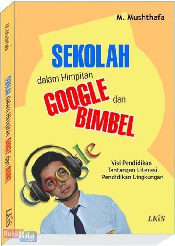 Cover Buku Sekolah Dalam Himpitan Google BIMBEL : Visi Pendidikan, Tantangan Literasi, Pendidikan Lingkungan