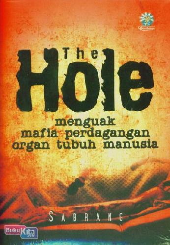 Cover Buku The Hole : Menguak Mafia Perdagangan Organ Tubuh Manusia