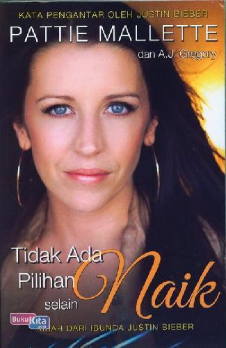 Cover Buku Tidak Ada Pilihan selain Naik - Kisah dari Ibunda Justin Bieber
